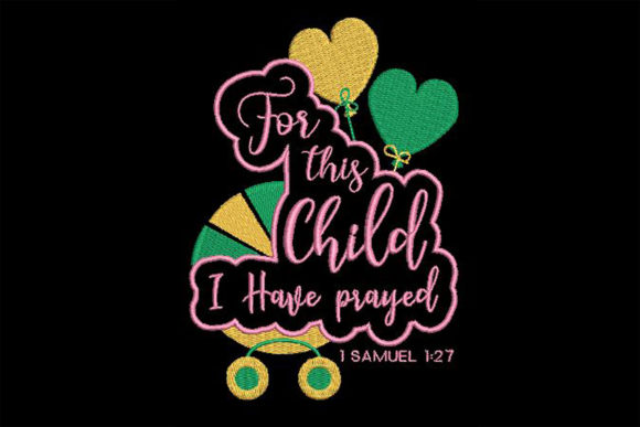 For This Child I Have Prayed Babies & Kids Quotes Embroidery Design By Embroidery Shelter