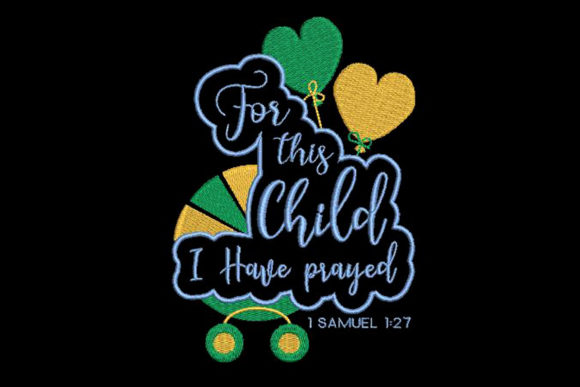 For This Child I Have Prayed  Babies & Kids Quotes Embroidery Design By Embroidery Shelter - Image 1