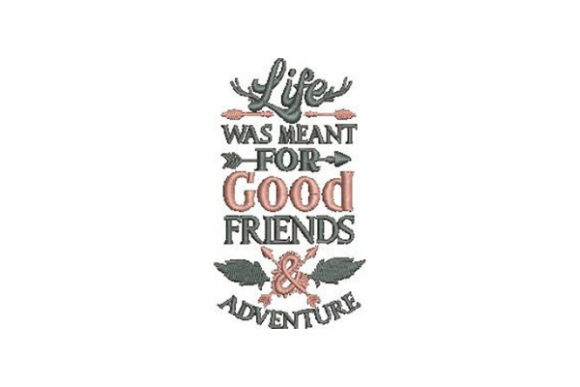 Life Was Meant for Good Friends & Adventure Friends Quotes Embroidery Design By Embroidery Designs - Image 1