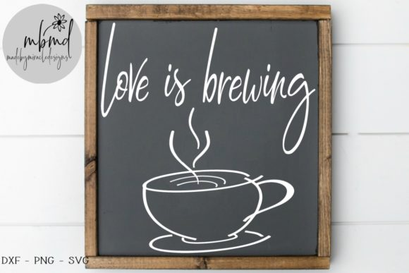Print on Demand: Love is Brewing Graphic Crafts By madebymiracledesigns
