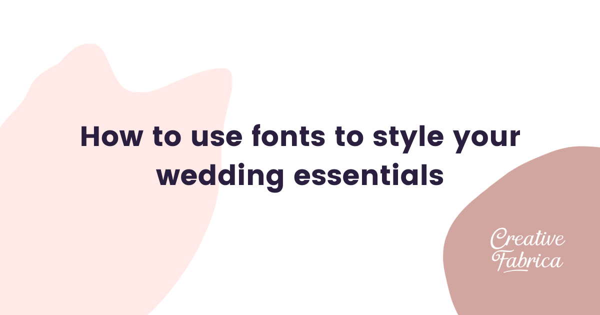 How To Use Fonts To Style Your Wedding Essentials Creative Fabrica