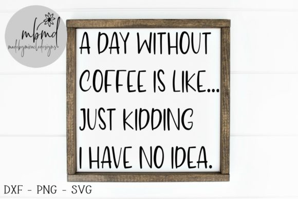 A Day Without Coffee Graphic By Madebymiracledesigns Creative