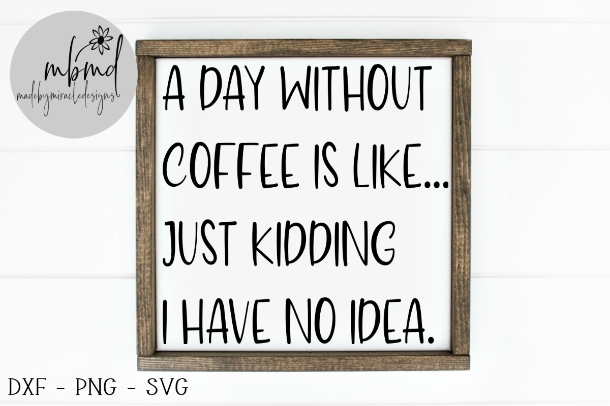 Download Free A Day Without Coffee Graphic By Madebymiracledesigns Creative for Cricut Explore, Silhouette and other cutting machines.