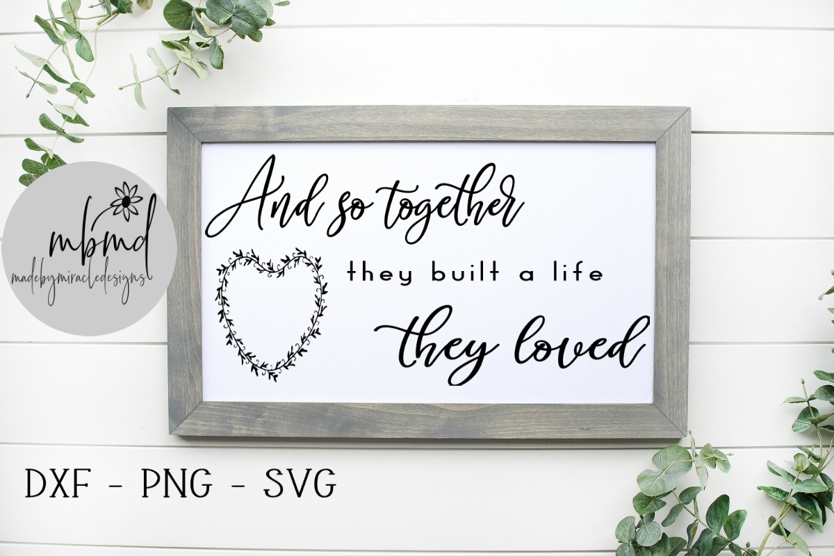 Download Free And So Together They Built A Life Graphic By for Cricut Explore, Silhouette and other cutting machines.