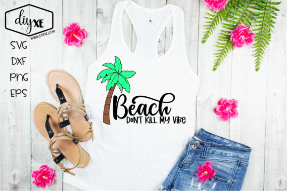 Beach Don't Kill My Vibe Graphic Crafts By Sheryl Holst