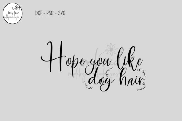 Download Free Hope You Like Dog Hair Graphic By Madebymiracledesigns for Cricut Explore, Silhouette and other cutting machines.