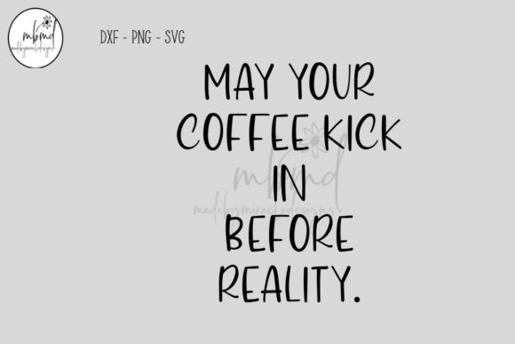 Download Free May Your Coffee Kick In Graphic By Madebymiracledesigns for Cricut Explore, Silhouette and other cutting machines.