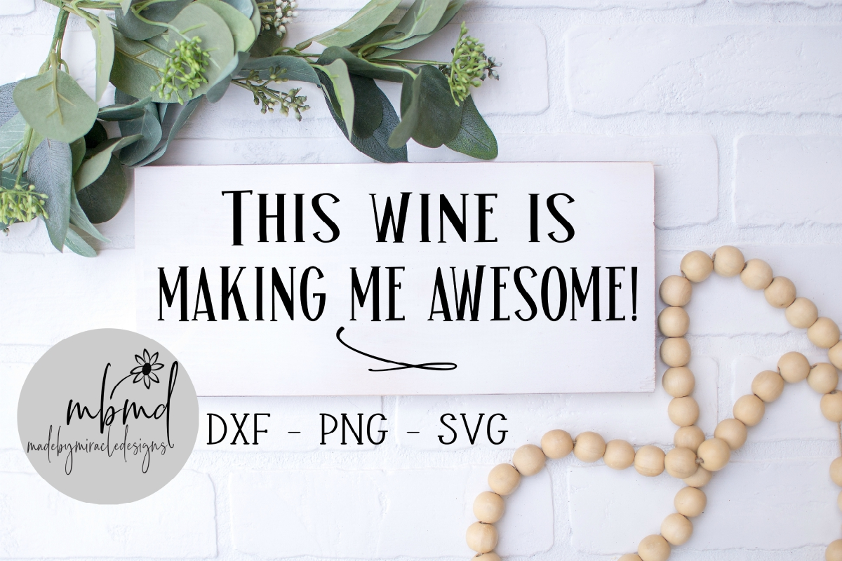 Download Free This Wine Is Making Me Awesome Graphic By Madebymiracledesigns for Cricut Explore, Silhouette and other cutting machines.