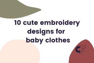 Download Free 10 Cute Embroidery Designs For Baby Clothes Creative Fabrica for Cricut Explore, Silhouette and other cutting machines.