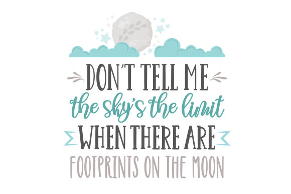 Download Free Don T Tell Me The Sky S The Limit When There Are Footprints On The for Cricut Explore, Silhouette and other cutting machines.