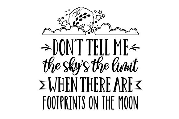 Don't Tell Me the Sky's the Limit when There Are Footprints on the Moon Motivational Craft Cut File By Creative Fabrica Crafts - Image 2