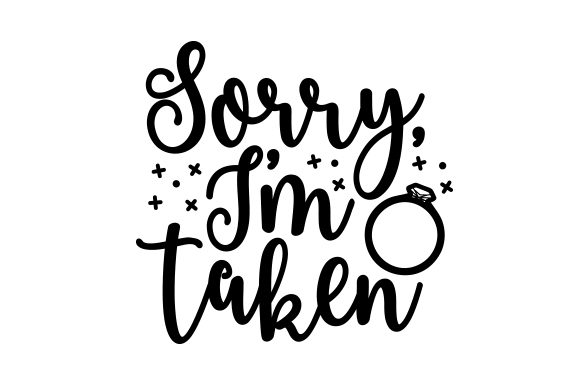 Download Free Sorry I M Taken Svg Cut File By Creative Fabrica Crafts for Cricut Explore, Silhouette and other cutting machines.