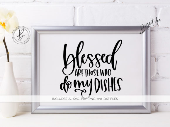 Download Free Blessed Are Those Who Do My Dishes Graphic By Beckmccormick for Cricut Explore, Silhouette and other cutting machines.