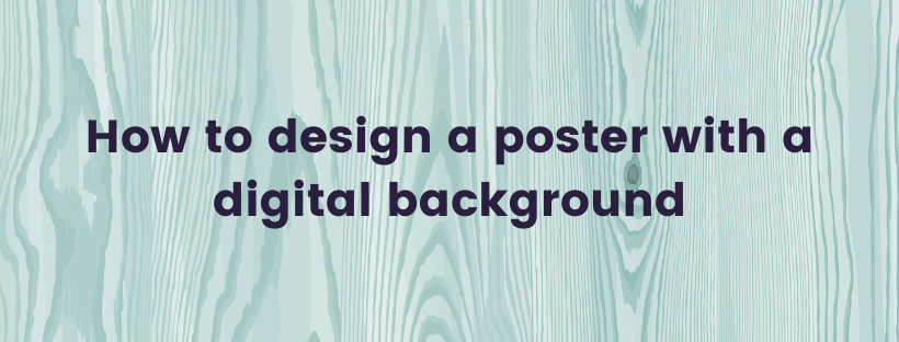 How to design a poster with a digital background