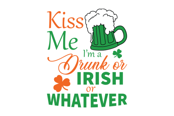Download Free Kiss Me I M A Drunk Or Irish Or Whatever Graphic By Design Svg for Cricut Explore, Silhouette and other cutting machines.