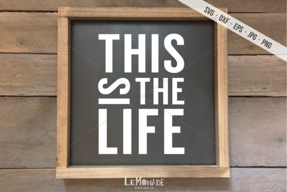 This is the Life, Cutting File Graphic Crafts By Lemonade Design Co.