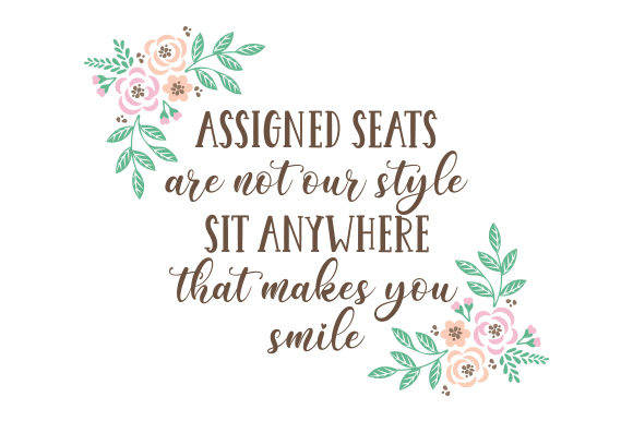 Download Free Assigned Seats Are Not Our Style Sit Anywhere That Makes You Smile for Cricut Explore, Silhouette and other cutting machines.
