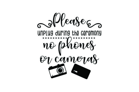 Download Free Please Unplug During The Ceremony No Phones Or Cameras Svg Cut for Cricut Explore, Silhouette and other cutting machines.