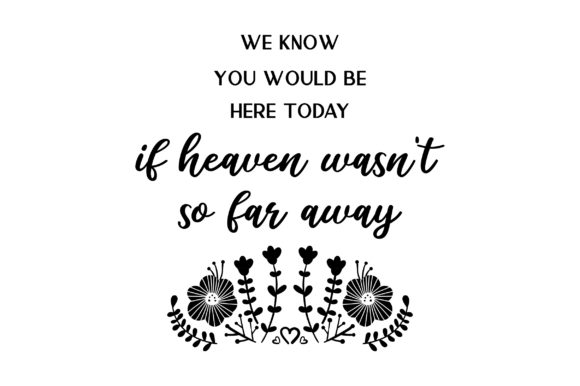 We Know You Would Be Here Today if Heaven Wasn't so Far Away Wedding Craft Cut File By Creative Fabrica Crafts - Image 2