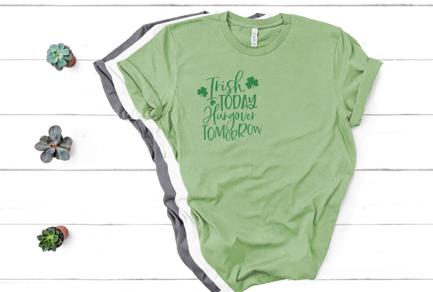 """Irish today, hungover tomorrow""- You can get this design here."