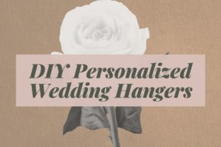 DIY: Personalized Bridal Party Hangers