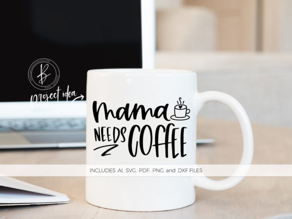 Download Free Mama Needs Coffee Graphic By Beckmccormick Creative Fabrica for Cricut Explore, Silhouette and other cutting machines.
