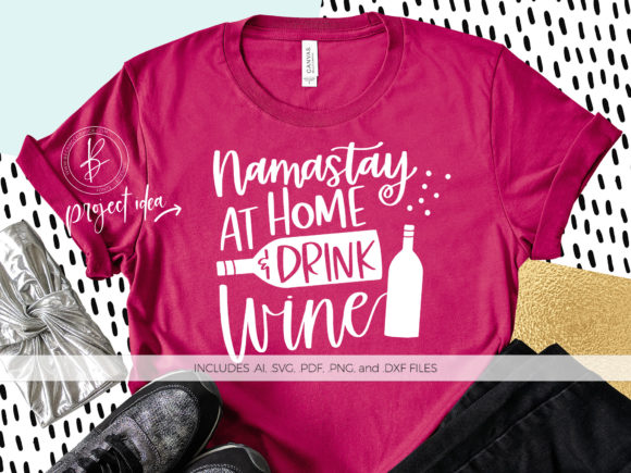 Download Free Namastay At Home And Drink Wine Graphic By Beckmccormick for Cricut Explore, Silhouette and other cutting machines.