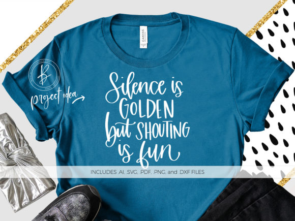 Print on Demand: Silence is Golden but Shouting is Fun Graphic Crafts By BeckMcCormick