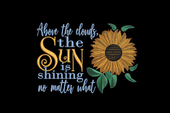 Sunflower and Inspirational Quote Inspirational Embroidery Design By Embroidery Shelter - Image 1