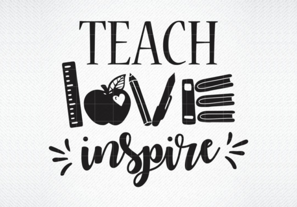 Download Free Teach Love Inspire Graphic By Svg Den Creative Fabrica for Cricut Explore, Silhouette and other cutting machines.
