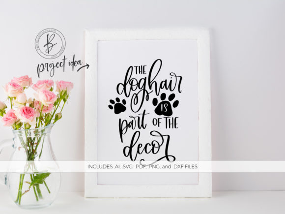 Print on Demand: The Dog Hair is Part of the Decor Graphic Crafts By BeckMcCormick