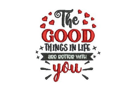 The Good Things in Life Are Better with You Valentine's Day Embroidery Design By Embroidery Designs