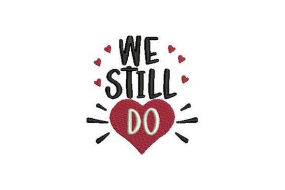 We Still Do Valentine's Day Embroidery Design By Embroidery Designs