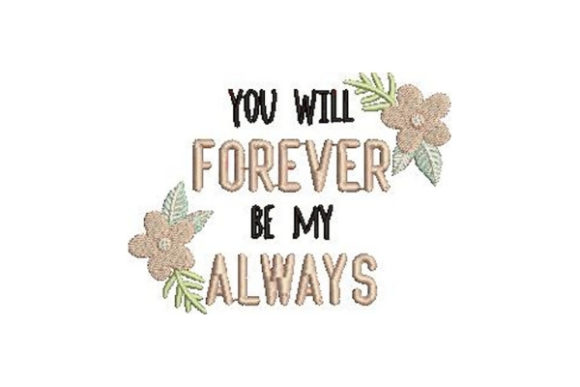 You Will Forever Be My Always Wedding Quotes Embroidery Design By Embroidery Designs