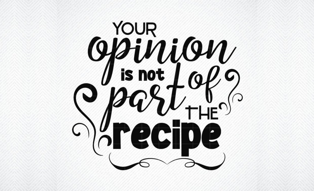 Download Free Your Opinion Is Not Part Of The Recipe Graphic By Svg Den for Cricut Explore, Silhouette and other cutting machines.