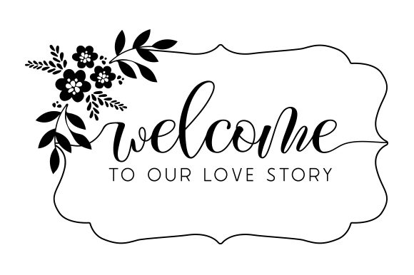 Welcome to Our Love Story Hochzeit Plotterdatei von Creative Fabrica Crafts