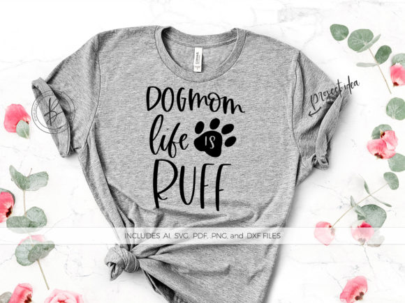 Print on Demand: Dog Mom Life is Ruff Graphic Crafts By BeckMcCormick