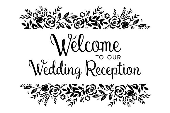Welcome To Our Wedding Reception Svg Cut File By Creative Fabrica Crafts Creative Fabrica