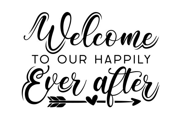 Welcome to Our Happily Ever After Wedding Craft Cut File By Creative Fabrica Crafts