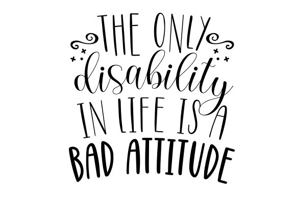 The Only Disablility in Life is a Bad Attitude Awareness Craft Cut File By Creative Fabrica Crafts
