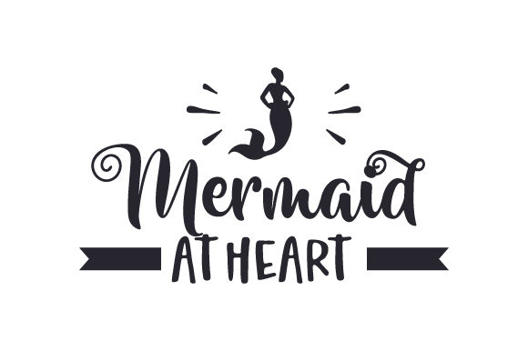Mermaid at Heart Fairy tales Craft Cut File By Creative Fabrica Crafts