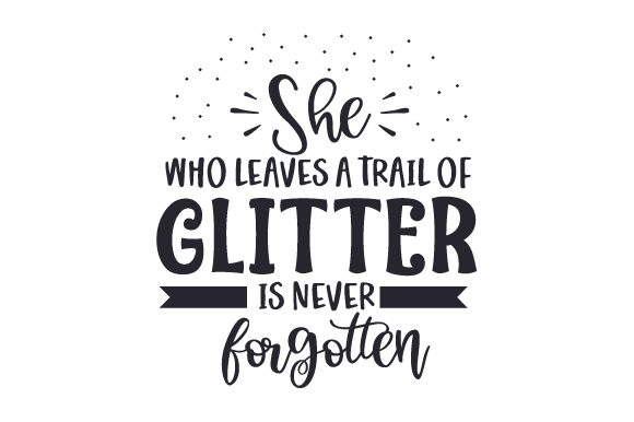 Download Free She Who Leaves A Trail Of Glitter Is Never Forgotten Svg Cut File for Cricut Explore, Silhouette and other cutting machines.