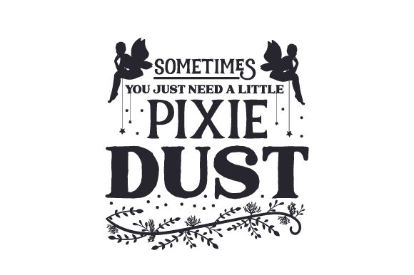 Sometimes You Just Need a Little Pixie Dust Cuentos de Hadas Archivo de Corte Craft Por Creative Fabrica Crafts