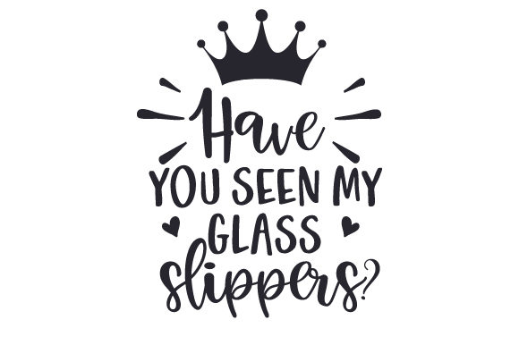 Download Free Have You Seen My Glass Slippers Svg Cut File By Creative for Cricut Explore, Silhouette and other cutting machines.