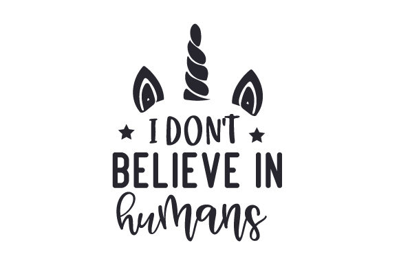 I Don't Believe in Humans Fairy tales Craft Cut File By Creative Fabrica Crafts