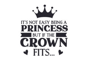 It's Not Easy Being a Princess, but if the Crown Fits....zip Fairy tales Craft Cut File By Creative Fabrica Crafts