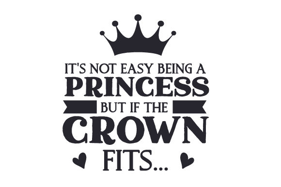 Download Free It S Not Easy Being A Princess But If The Crown Fits Zip Svg for Cricut Explore, Silhouette and other cutting machines.