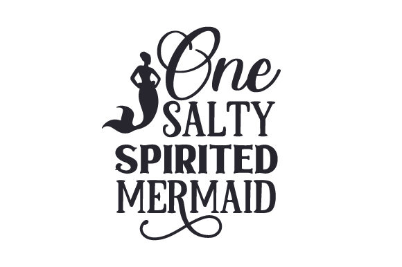 One Salty Spirited Mermaid Fairy tales Craft Cut File By Creative Fabrica Crafts
