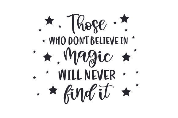 Download Free Those Who Don T Believe In Magic Will Never Find It Svg Cut File for Cricut Explore, Silhouette and other cutting machines.
