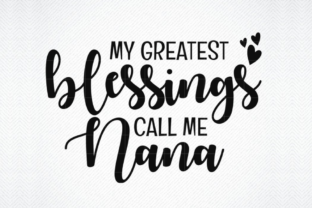 Download Free My Greatest Blessings Call Me Nana Graphic By Svg Den Creative for Cricut Explore, Silhouette and other cutting machines.